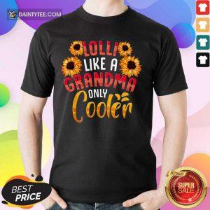 Flower Lolli Like A Grandma Only Cooler Shirt