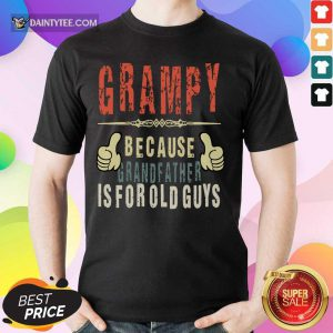 Grampy Because Grandfather Is For Old Guys Shirt