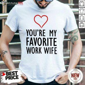 Heart You're My Favorite Work Wife Shirt