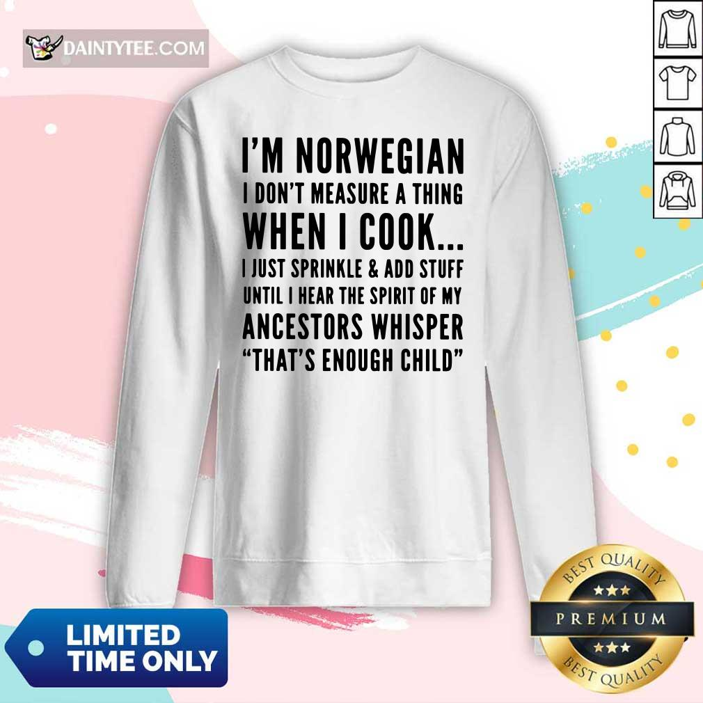 I'm Norwegian I Cook I Just Sprinkle And Add Stuff Until Hear The Spirit Of My Ancestors Whisper That's Enough Child Long-sleeved