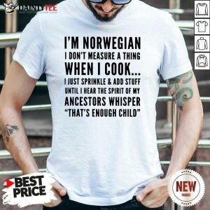 I'm Norwegian I Cook I Just Sprinkle And Add Stuff Until Hear The Spirit Of My Ancestors Whisper That's Enough Child Shirt