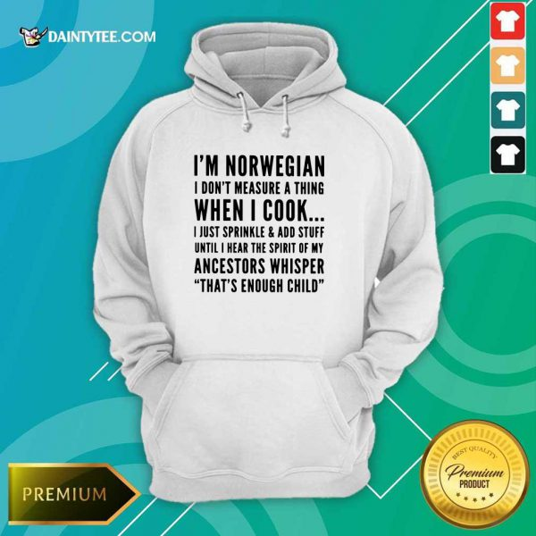 I'm Norwegian I Cook I Just Sprinkle And Add Stuff Until Hear The Spirit Of My Ancestors Whisper That's Enough Child Hoodie