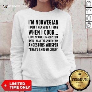 I'm Norwegian I Cook I Just Sprinkle And Add Stuff Until Hear The Spirit Of My Ancestors Whisper That's Enough Child Sweater