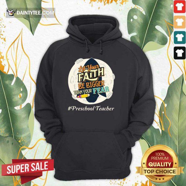 Let Your Faith Be Bigger Than Your Fear Preschool Teacher Hoodie