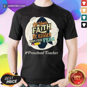 Let Your Faith Be Bigger Than Your Fear Preschool Teacher Shirt