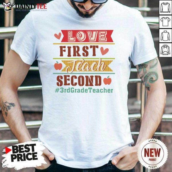 Love First Teach Second 3rd Grade Teacher Shirt