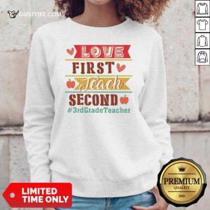 Love First Teach Second 3rd Grade Teacher Sweater