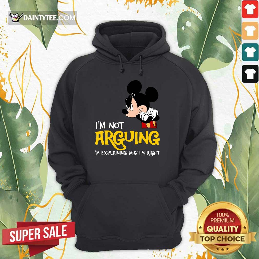 Mickey I'm Not Arguing I'm Explaining Why I'm Right Hoodie