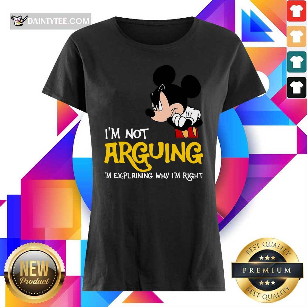 Mickey I'm Not Arguing I'm Explaining Why I'm Right Ladies Tee