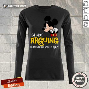 Mickey I'm Not Arguing I'm Explaining Why I'm Right Long-sleeved