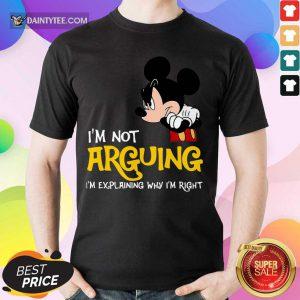 Mickey I'm Not Arguing I'm Explaining Why I'm Right Shirt