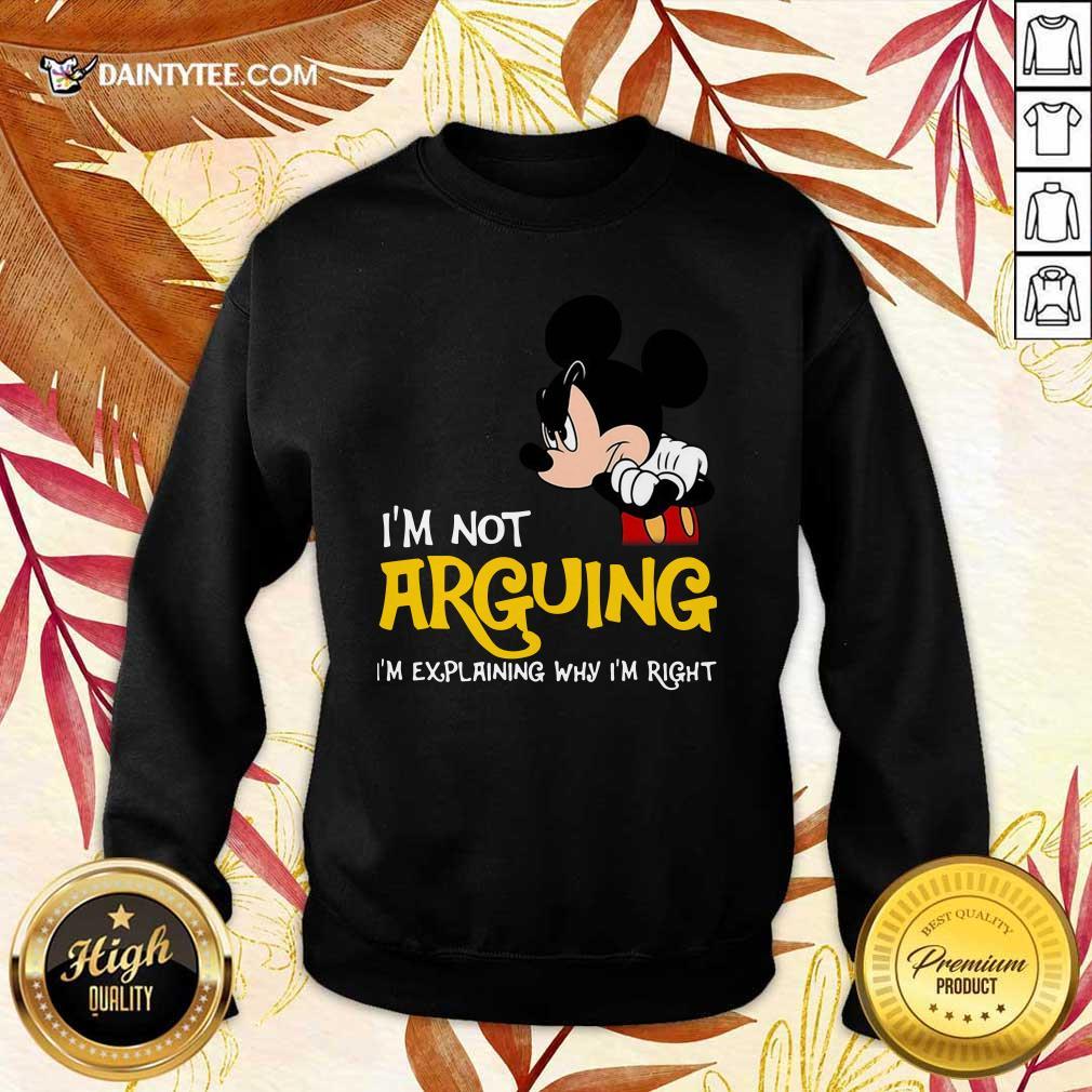 Mickey I'm Not Arguing I'm Explaining Why I'm Right Sweater