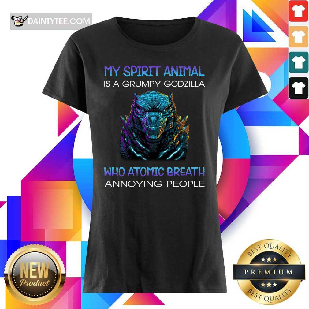 My Spirit Animal Is A Grumpy Godzilla Who Atomic Breath Annoying People Ladies Tee