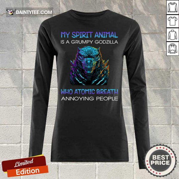 My Spirit Animal Is A Grumpy Godzilla Who Atomic Breath Annoying People Long-sleeved