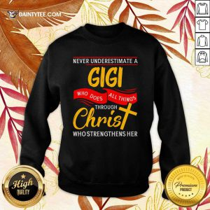 Never Underestimate A Gigi Who Does All Things Through Christ Who Strengthens Her Sweater