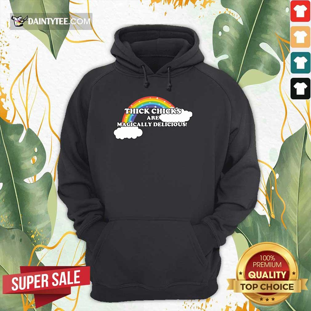 Thick Chicks Are Magically Delicious Rainbow Hoodie