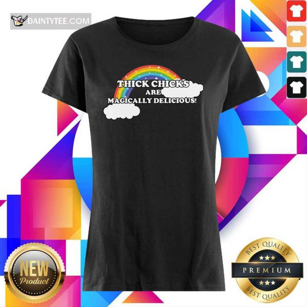 Thick Chicks Are Magically Delicious Rainbow Ladies Tee