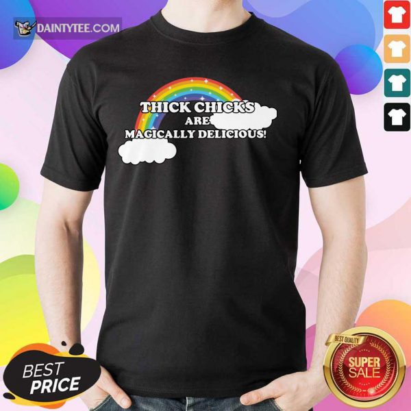 Thick Chicks Are Magically Delicious Rainbow Shirt