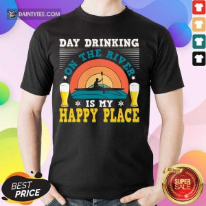 Top Day Drinking On The River Is My Happy Place Beer Shirt