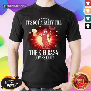 Top It's Not A Party Till The Kielbasa Comes Out Shirt